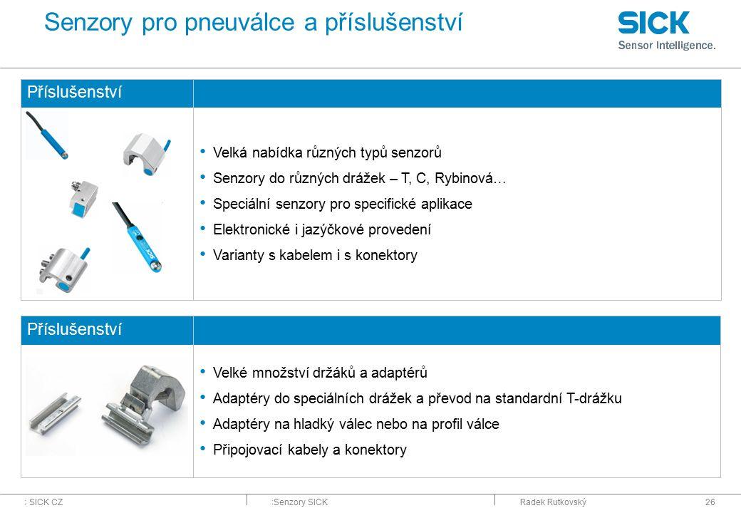 : SICK CZ:Senzory SICKRadek Rutkovský26 Senzory pro pneuválce a příslušenství Příslušenství Velké množství držáků a adaptérů Adaptéry do speciálních d