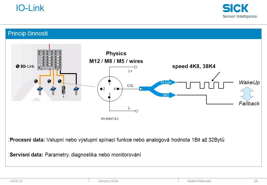 : SICK CZ:Senzory SICKRadek Rutkovský28 IO-Link Princip činnosti : Procesní data: Vstupní nebo výstupní spínací funkce nebo analogová hodnota 1Bit až