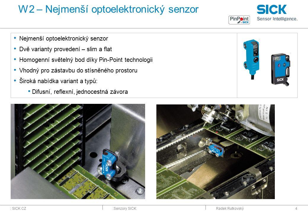 : SICK CZ:Senzory SICKRadek Rutkovský4 W2 – Nejmenší optoelektronický senzor Nejmenší optoelektronický senzor Dvě varianty provedení – slim a flat Hom