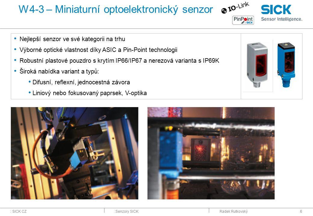 : SICK CZ:Senzory SICKRadek Rutkovský6 W4-3 – Miniaturní optoelektronický senzor Nejlepší senzor ve své kategorii na trhu Výborné optické vlastnost dí