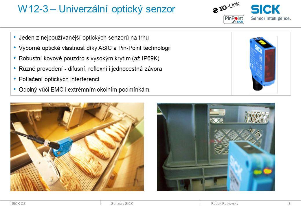 : SICK CZ:Senzory SICKRadek Rutkovský8 W12-3 – Univerzální optický senzor Jeden z nejpoužívanější optických senzorů na trhu Výborné optické vlastnost