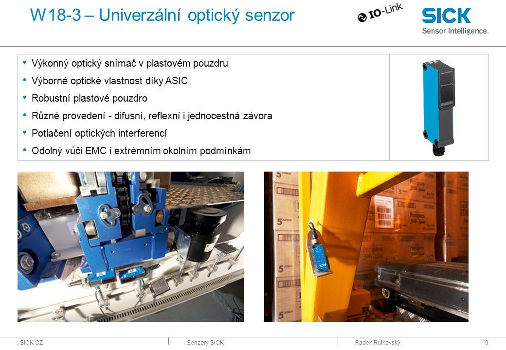 : SICK CZ:Senzory SICKRadek Rutkovský9 W18-3 – Univerzální optický senzor Výkonný optický snímač v plastovém pouzdru Výborné optické vlastnost díky AS