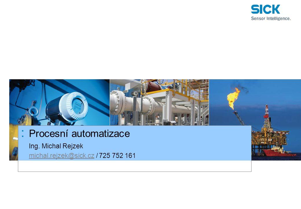: Procesní automatizace Ing. Michal Rejzek michal.rejzek@sick.czmichal.rejzek@sick.cz / 725 752 161