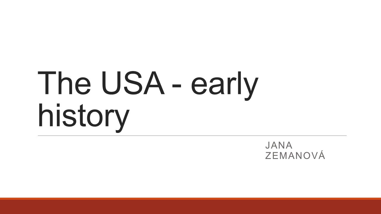 The USA - early history JANA ZEMANOVÁ