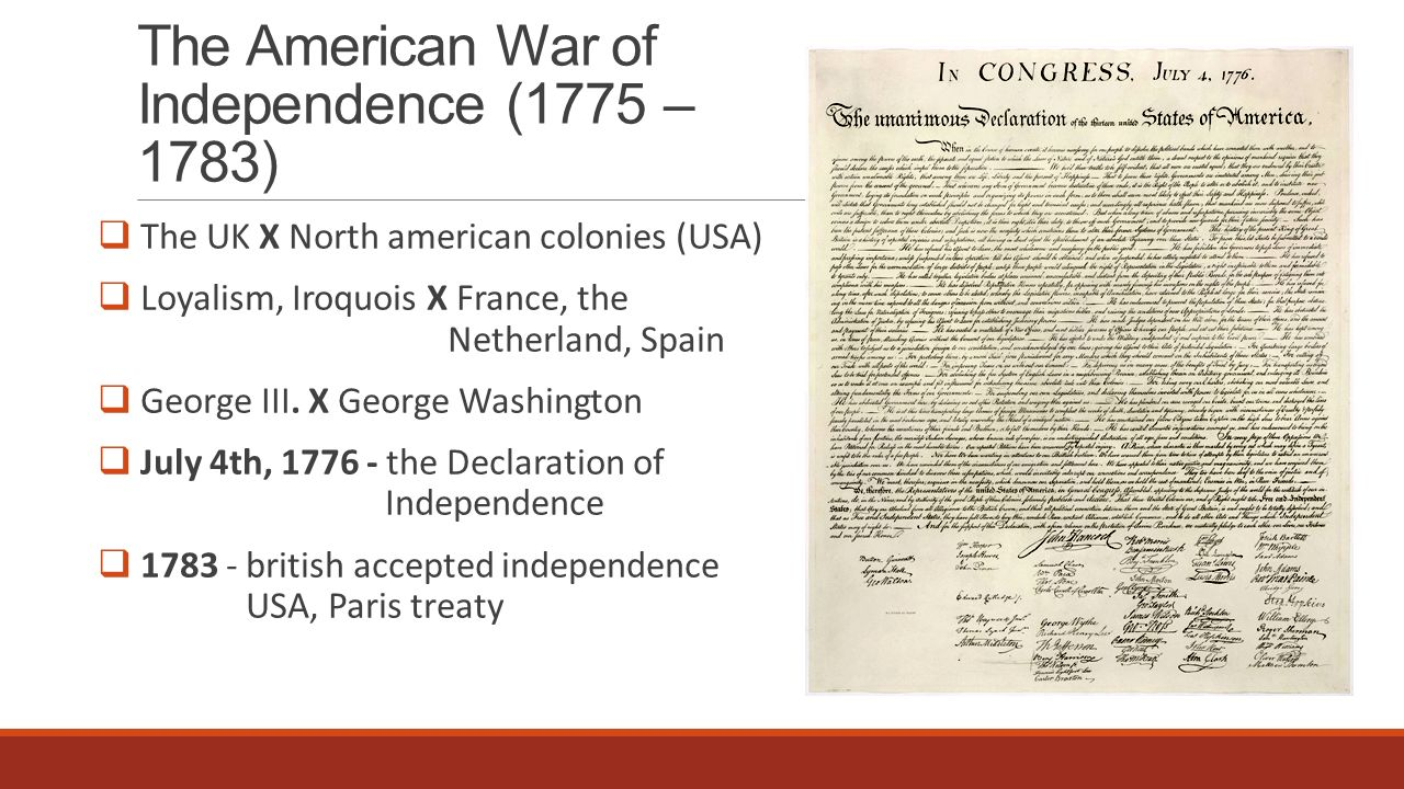 The American War of Independence (1775 – 1783)  The UK X North american colonies (USA)  Loyalism, Iroquois X France, the Netherland, Spain  George