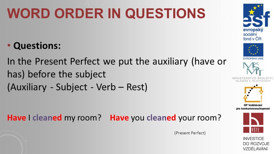 EXAMPLES Affirmative sentences: I have cleaned my room.You have cleaned your room.