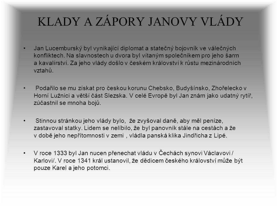 KLADY A ZÁPORY JANOVY VLÁDY Jan Lucemburský byl vynikající diplomat a statečný bojovník ve válečných konfliktech. Na slavnostech u dvora byl vítaným s