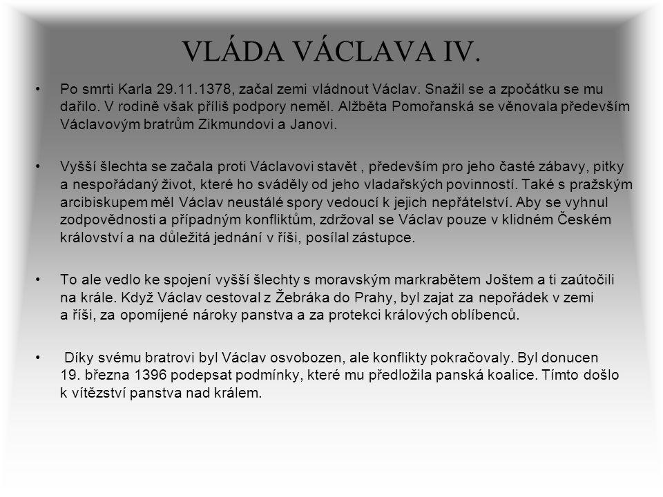 VLÁDA VÁCLAVA IV. Po smrti Karla 29.11.1378, začal zemi vládnout Václav. Snažil se a zpočátku se mu dařilo. V rodině však příliš podpory neměl. Alžbět