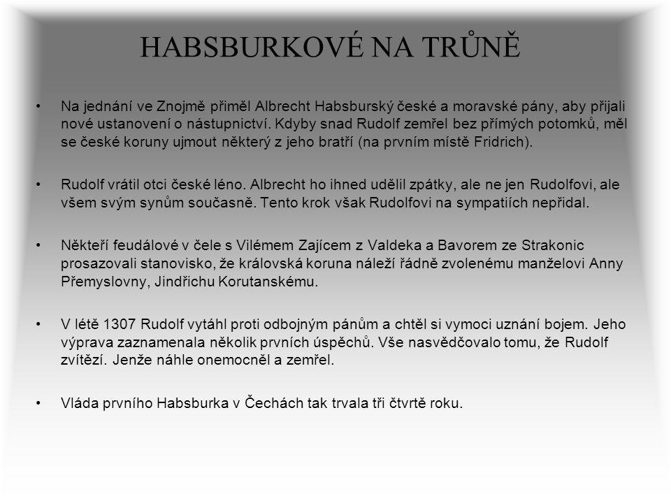 HABSBURKOVÉ NA TRŮNĚ Na jednání ve Znojmě přiměl Albrecht Habsburský české a moravské pány, aby přijali nové ustanovení o nástupnictví. Kdyby snad Rud