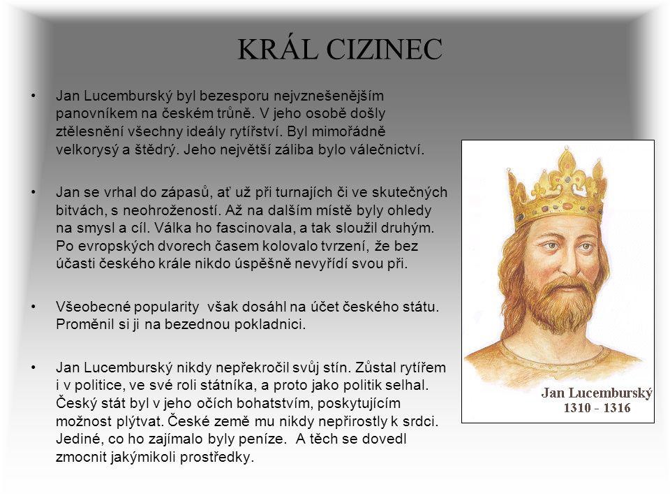 KRÁL CIZINEC Jan Lucemburský byl bezesporu nejvznešenějším panovníkem na českém trůně. V jeho osobě došly ztělesnění všechny ideály rytířství. Byl mim