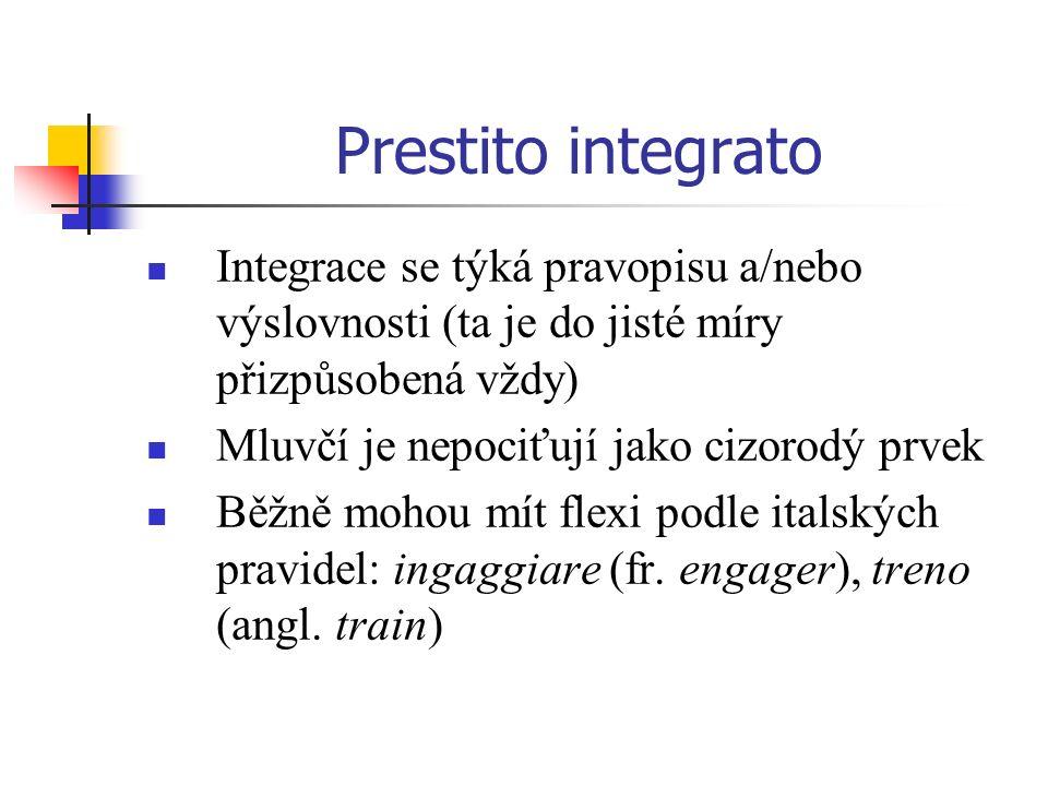Prestito integrato Integrace se týká pravopisu a/nebo výslovnosti (ta je do jisté míry přizpůsobená vždy) Mluvčí je nepociťují jako cizorodý prvek Běž