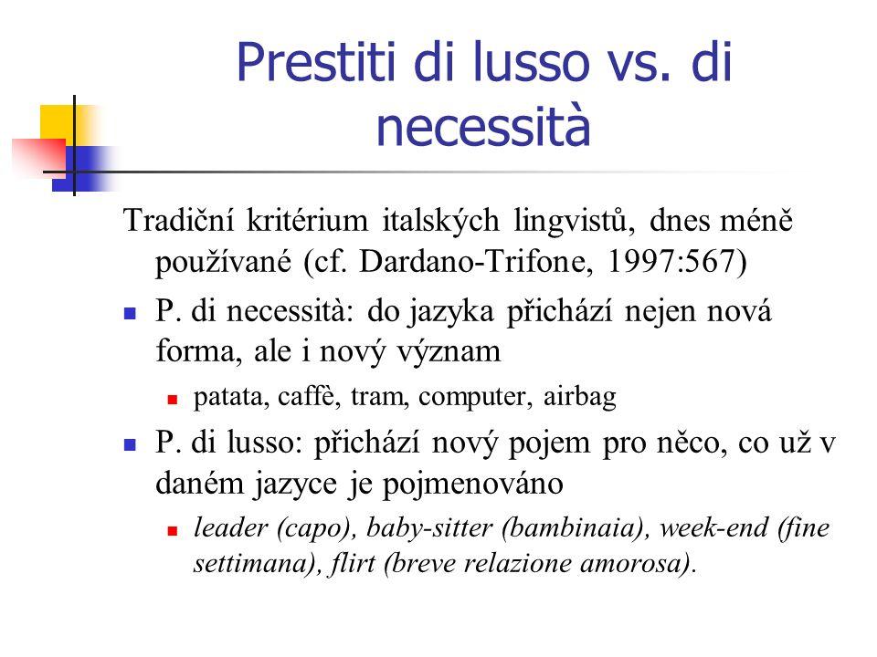 Prestiti di lusso vs. di necessità Tradiční kritérium italských lingvistů, dnes méně používané (cf. Dardano-Trifone, 1997:567) P. di necessità: do jaz