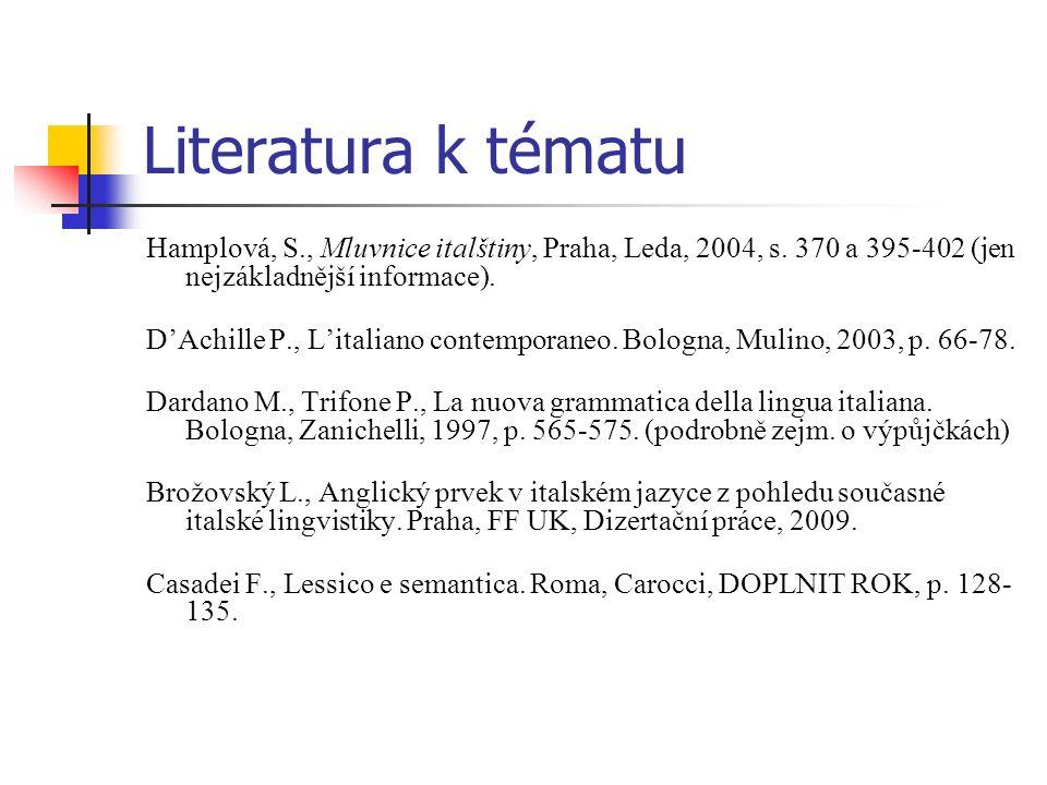 Literatura k tématu Hamplová, S., Mluvnice italštiny, Praha, Leda, 2004, s. 370 a 395-402 (jen nejzákladnější informace). DAchille P., Litaliano conte