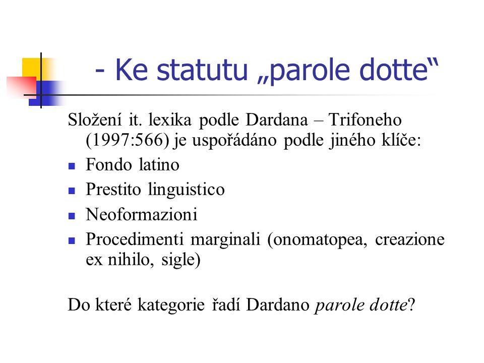 - Ke statutu parole dotte Složení it. lexika podle Dardana – Trifoneho (1997:566) je uspořádáno podle jiného klíče: Fondo latino Prestito linguistico