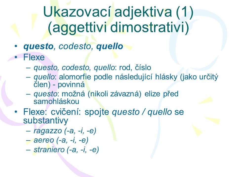 Ukazovací adjektiva (1) (aggettivi dimostrativi) questo, codesto, quello Flexe –questo, codesto, quello: rod, číslo –quello: alomorfie podle následují