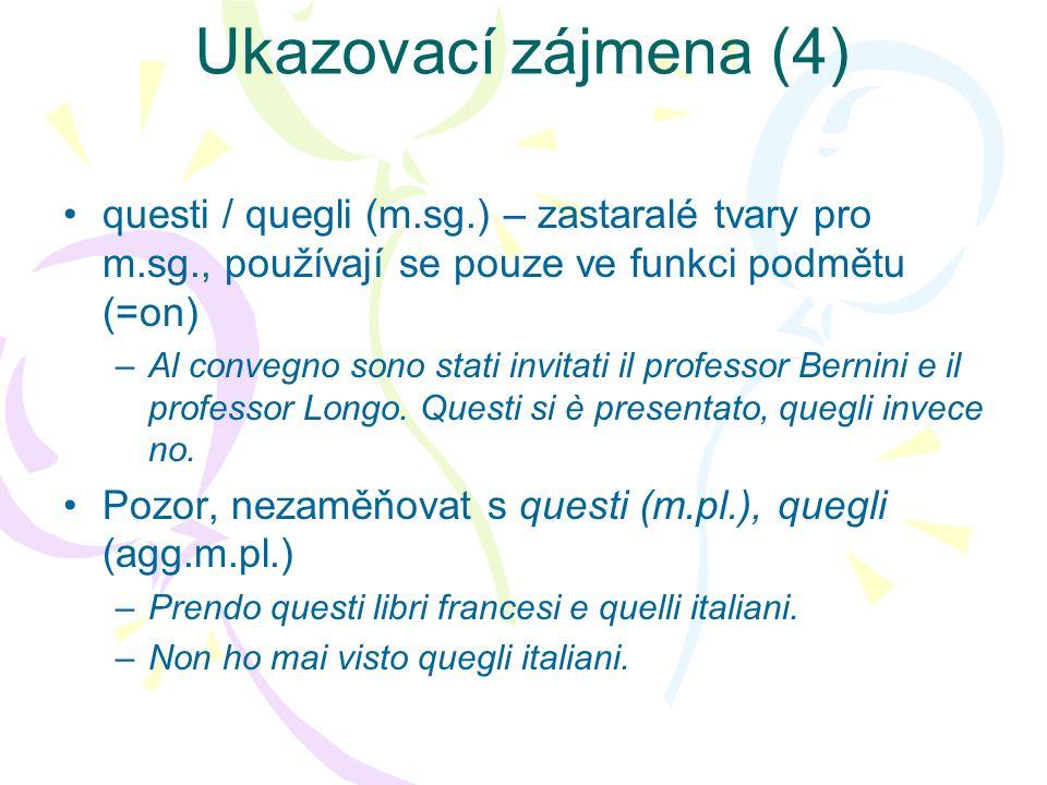 Ukazovací zájmena (5) České ukazovací to ve funkci podmětu se v italštině nevyjadřuje, pokud nemá výraznou deiktickou / anaforickou platnost: –To je pravda.