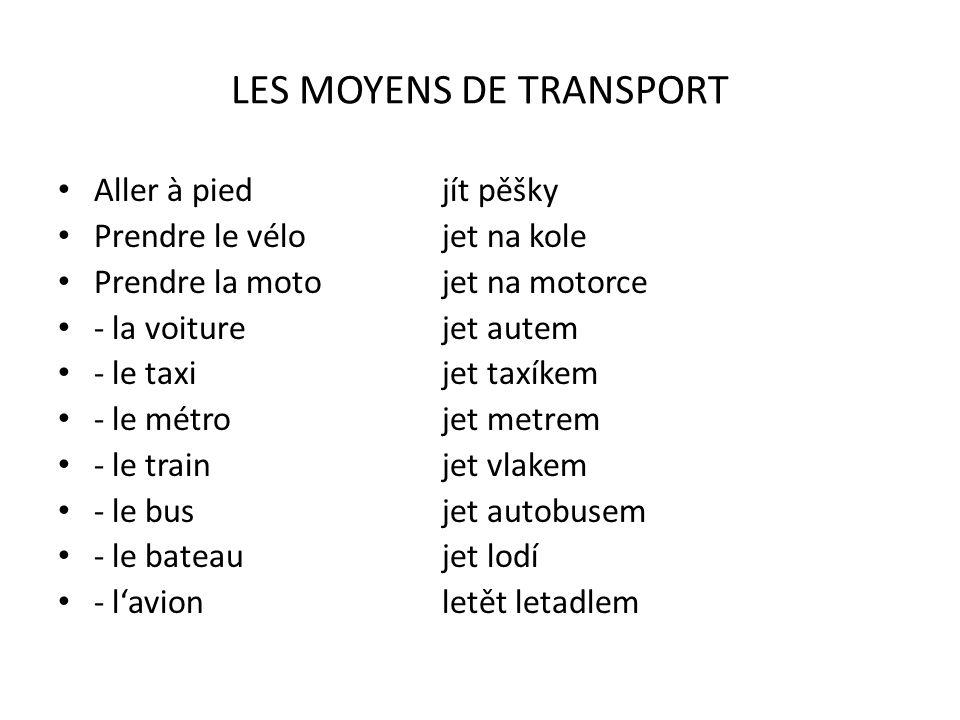 LES MOYENS DE TRANSPORT Aller à piedjít pěšky Prendre le vélojet na kole Prendre la motojet na motorce - la voiturejet autem - le taxijet taxíkem - le