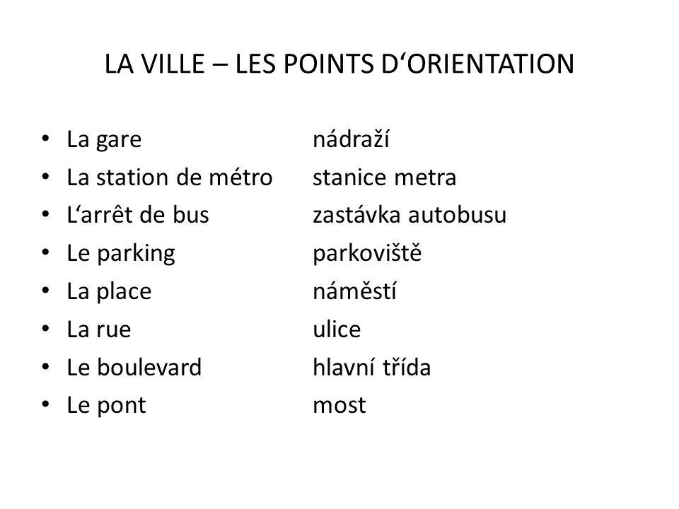 LA VILLE – LES POINTS DORIENTATION La garenádraží La station de métrostanice metra Larrêt de buszastávka autobusu Le parkingparkoviště La placenáměstí