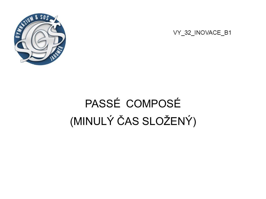 VY_32_INOVACE_B1 PASSÉ COMPOSÉ (MINULÝ ČAS SLOŽENÝ)