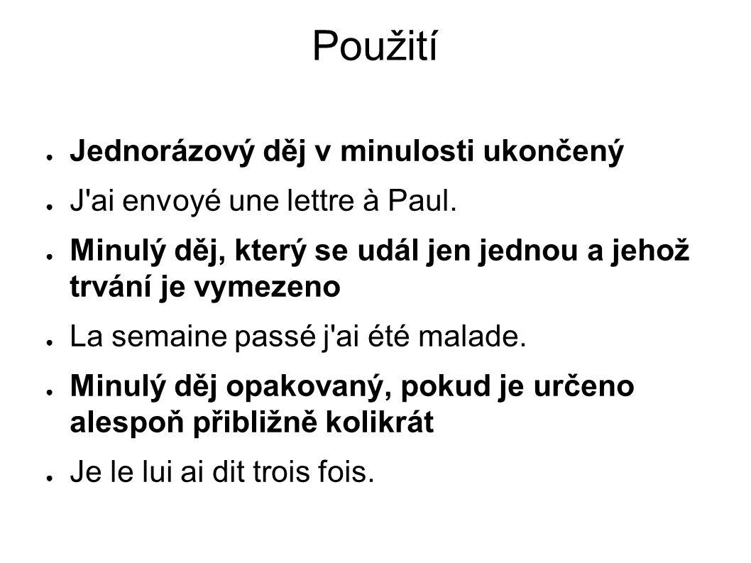 Použití Jednorázový děj v minulosti ukončený J'ai envoyé une lettre à Paul. Minulý děj, který se udál jen jednou a jehož trvání je vymezeno La semaine