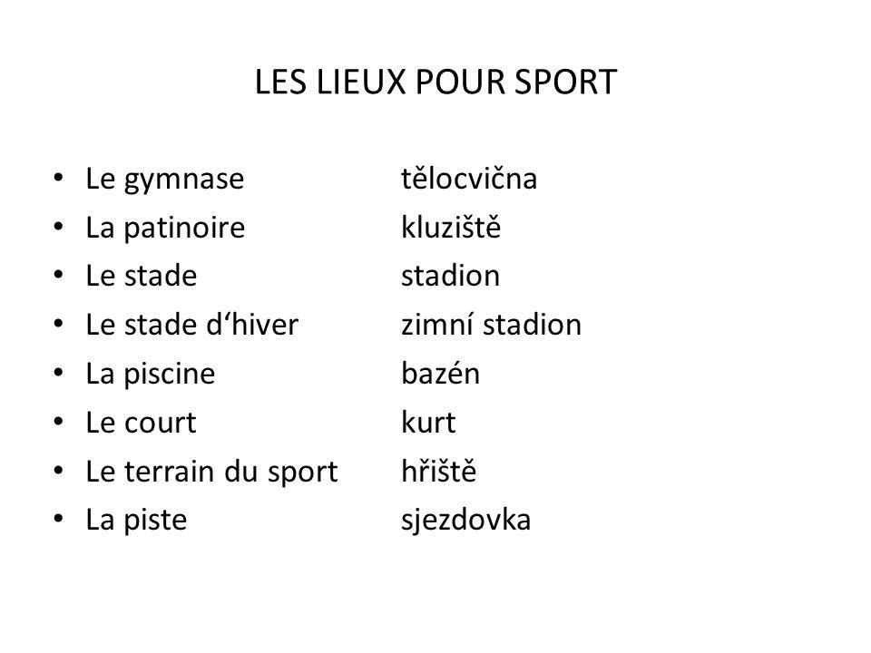 LES LIEUX POUR SPORT Le gymnasetělocvična La patinoirekluziště Le stadestadion Le stade dhiverzimní stadion La piscinebazén Le courtkurt Le terrain du sporthřiště La pistesjezdovka