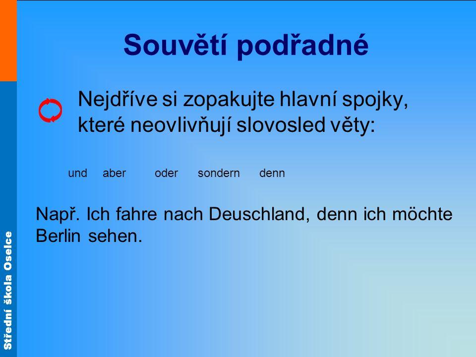 Střední škola Oselce Souvětí podřadné Skládá se z věty hlavní a vedlejší, případně z několika vět vedlejších.