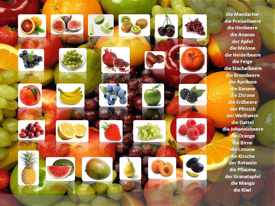 die Birne die Banane die Orange die Feige die Limone die Johannisbeere die Kirsche der Rotwein die Mango der Granatapfel die Dattel die Mandarine der Pfirsich die Zitrone die Heidelbeere der Apfel die Brombeere die Kiwi die Preiselbeere die Erdbeere der Weißwein die Himbeere die Ananas die Melone die Stachelbeere die Aprikose die Pflaume