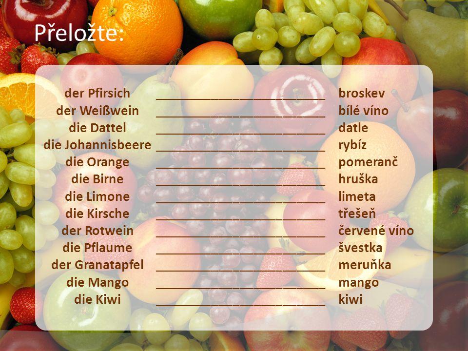 der Pfirsich der Weißwein die Dattel die Johannisbeere die Orange die Birne die Limone die Kirsche der Rotwein die Pflaume der Granatapfel die Mango d