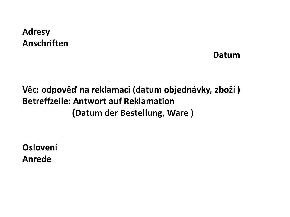 Adresy Anschriften Datum Věc: odpověď na reklamaci (datum objednávky, zboží ) Betreffzeile: Antwort auf Reklamation (Datum der Bestellung, Ware ) Oslo
