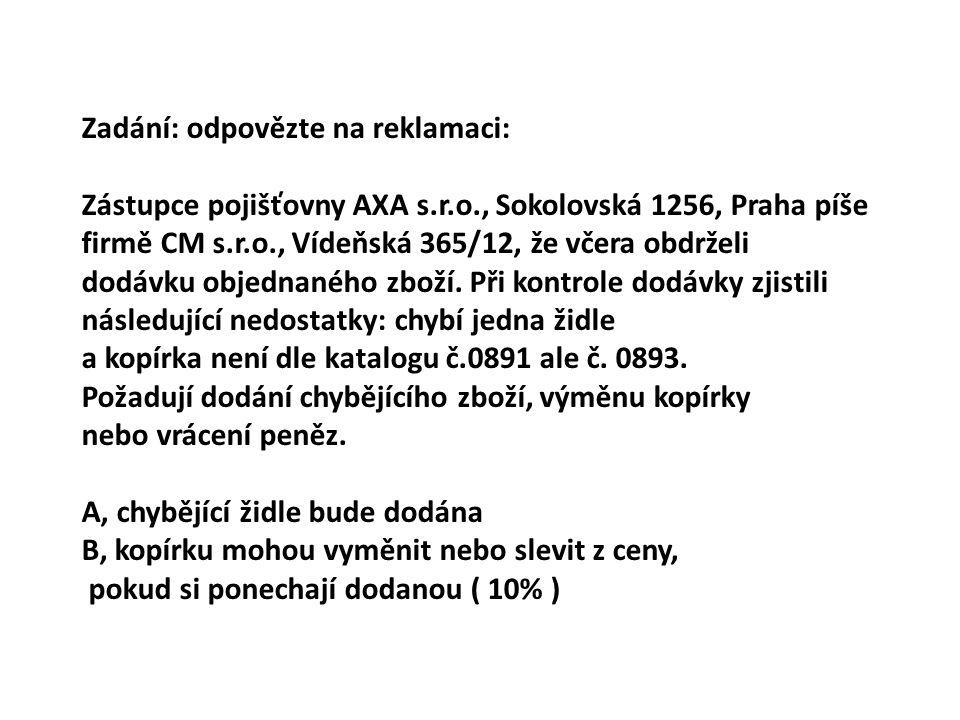 Zadání: odpovězte na reklamaci: Zástupce pojišťovny AXA s.r.o., Sokolovská 1256, Praha píše firmě CM s.r.o., Vídeňská 365/12, že včera obdrželi dodávk