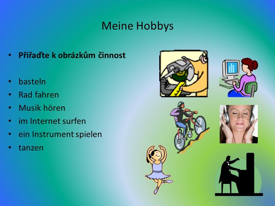Meine Hobbys Přiřaďte k obrázkům činnost basteln Rad fahren Musik hören im Internet surfen ein Instrument spielen tanzen