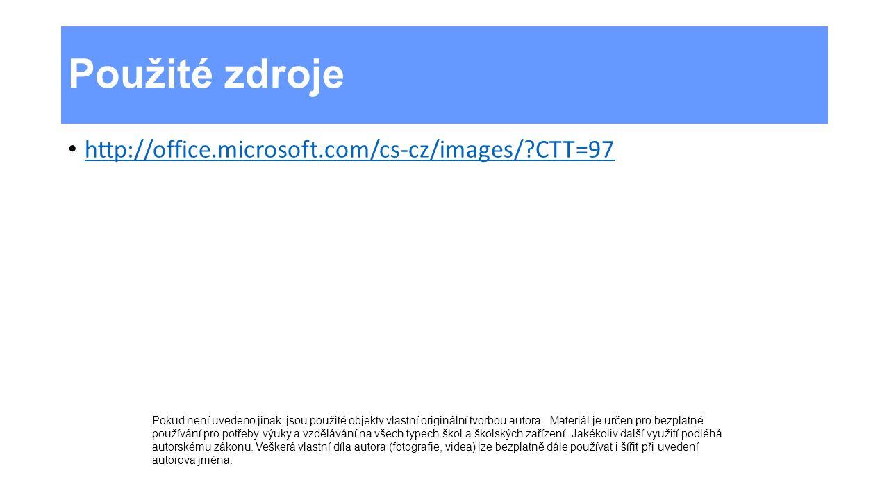 Použité zdroje http://office.microsoft.com/cs-cz/images/?CTT=97 Pokud není uvedeno jinak, jsou použité objekty vlastní originální tvorbou autora. Mate