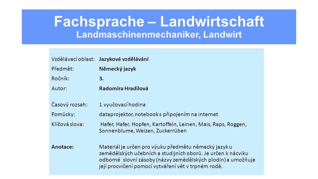 Fachsprache – Landwirtschaft Landmaschinenmechaniker, Landwirt Vzdělávací oblast:Jazykové vzdělávání Předmět:Německý jazyk Ročník:3. Autor:Radomíra Hr