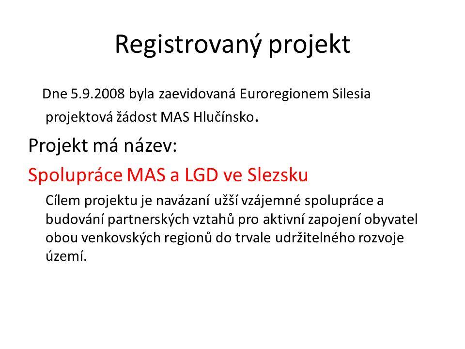 Registrovaný projekt Dne 5.9.2008 byla zaevidovaná Euroregionem Silesia projektová žádost MAS Hlučínsko. Projekt má název: Spolupráce MAS a LGD ve Sle