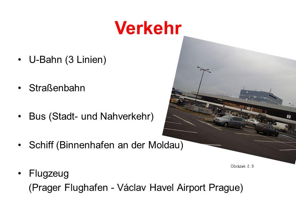 Verkehr U-Bahn (3 Linien) Straßenbahn Bus (Stadt- und Nahverkehr) Schiff (Binnenhafen an der Moldau) Flugzeug (Prager Flughafen - Václav Havel Airport