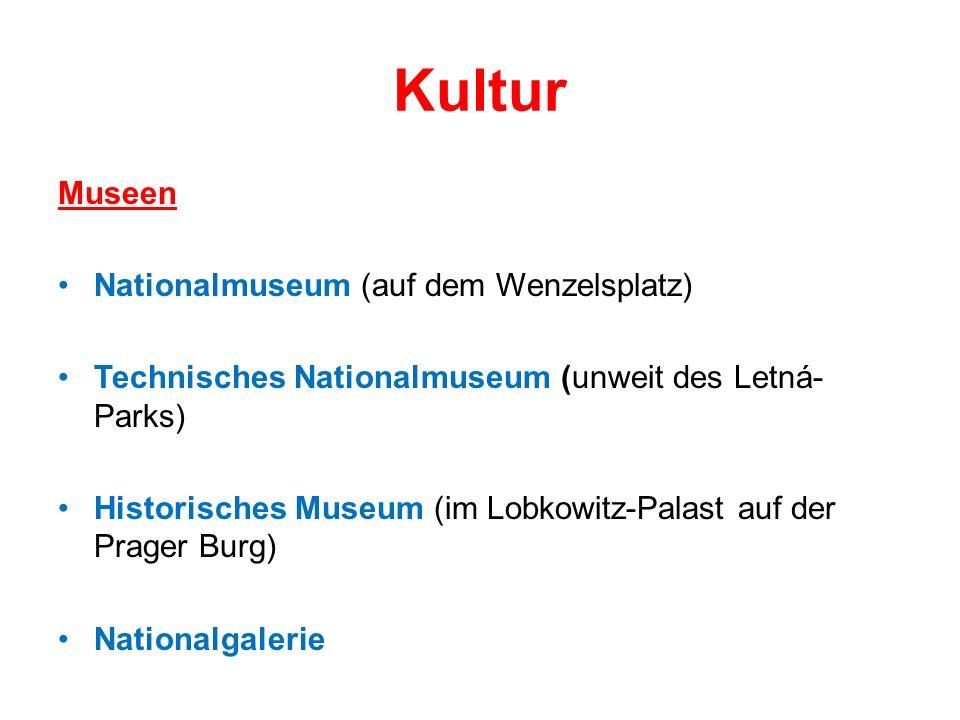 Kultur Museen Nationalmuseum (auf dem Wenzelsplatz) Technisches Nationalmuseum (unweit des Letná- Parks) Historisches Museum (im Lobkowitz-Palast auf