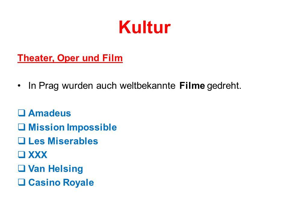 Kultur Theater, Oper und Film In Prag wurden auch weltbekannte Filme gedreht. Amadeus Mission Impossible Les Miserables XXX Van Helsing Casino Royale