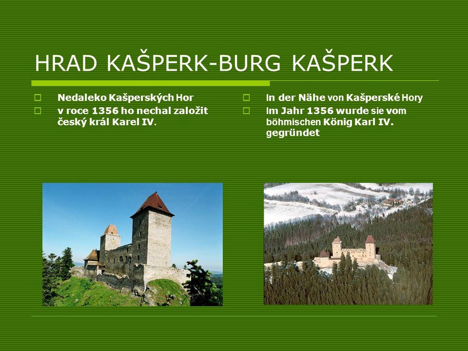 HRAD KAŠPERK-BURG KAŠPERK Nedaleko Kašperských H or v roce 1356 ho nechal založit český král Karel IV. I n der Nähe von Kašperské Hory I m Jahr 1356 w