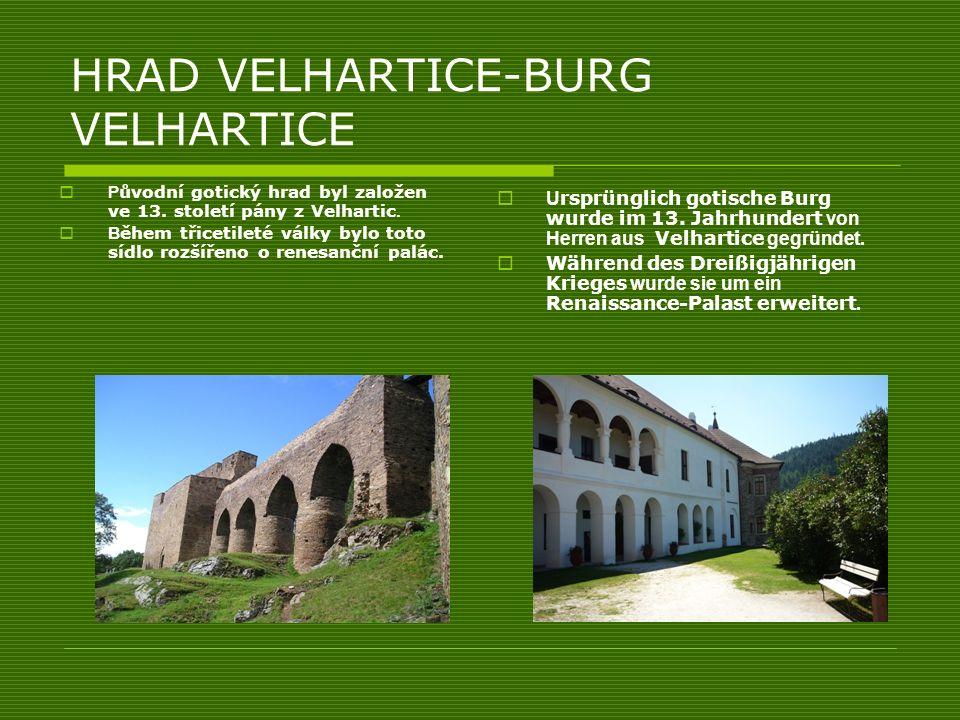 HRAD VELHARTICE-BURG VELHARTICE P ůvodní gotický hrad byl založen ve 13. století pány z Velhartic. B ěhem třicetileté války bylo toto sídlo rozšířeno