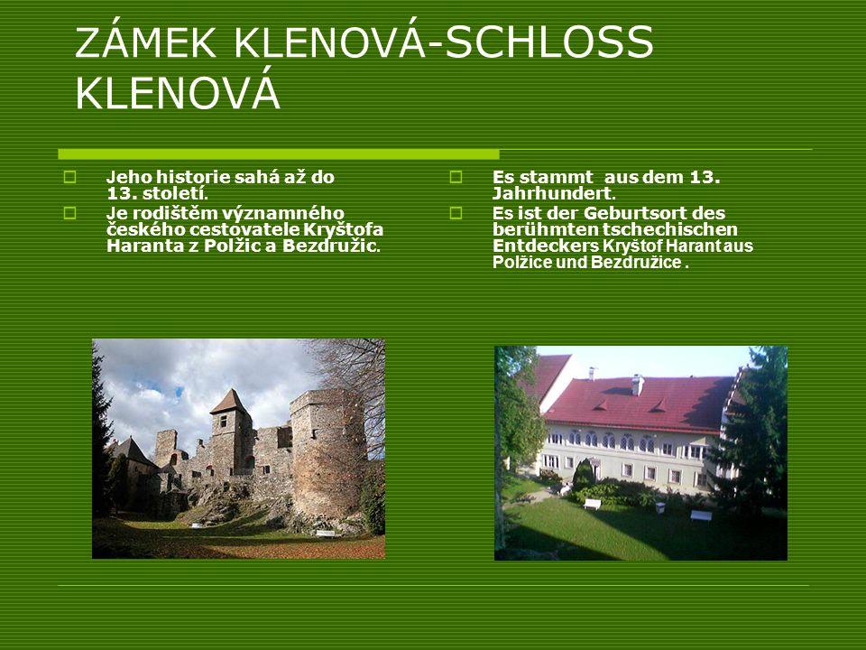 ZÁMEK KLENOVÁ- SCHLOSS KLENOVÁ J eho historie sahá až do 13. století. J e rodištěm významného českého cestovatele Kryštofa Haranta z Polžic a Bezdruži