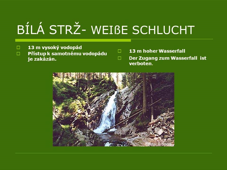 BÍLÁ STRŽ- WEIßE SCHLUCHT 13 m vysoký vodopád Přístup k samotnému vodopádu je zakázán. 13 m hohe r Wasserfall D er Zugang zum Wasserfall ist verboten.