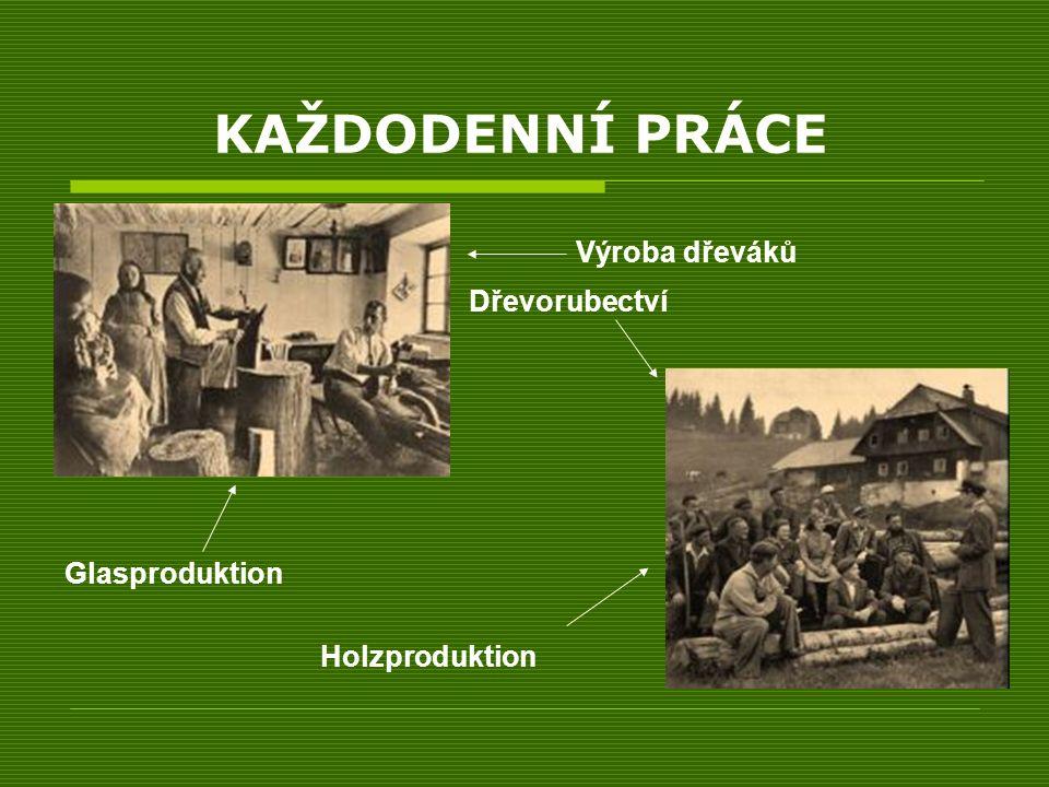KAŽDODENNÍ PRÁCE Výroba dřeváků Glasproduktion Dřevorubectví Holzproduktion