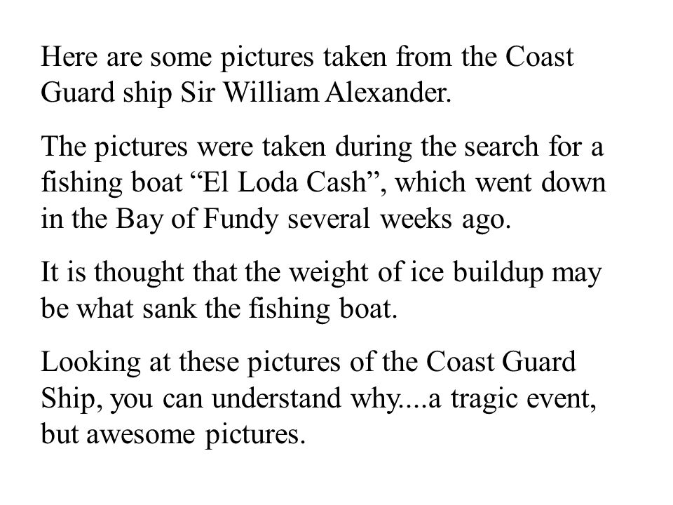 Here are some pictures taken from the Coast Guard ship Sir William Alexander. The pictures were taken during the search for a fishing boat El Loda Cas