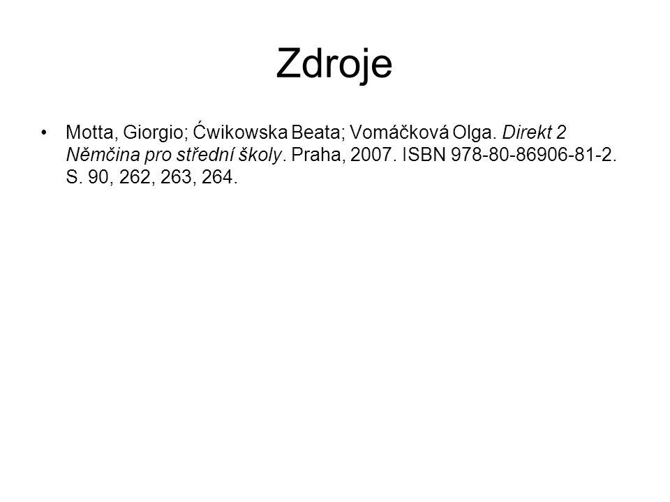 Zdroje Motta, Giorgio; Ćwikowska Beata; Vomáčková Olga. Direkt 2 Němčina pro střední školy. Praha, 2007. ISBN 978-80-86906-81-2. S. 90, 262, 263, 264.