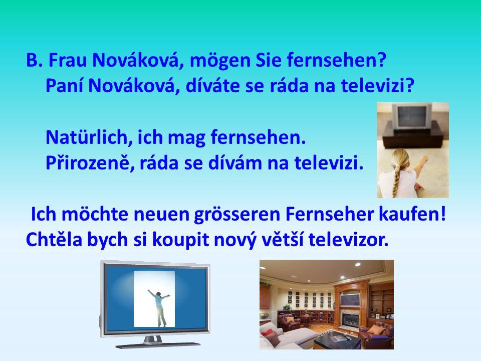 B.Frau Nováková, mögen Sie fernsehen. Paní Nováková, díváte se ráda na televizi.