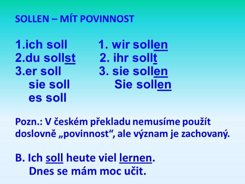 SOLLEN – MÍT POVINNOST 1.ich soll 1.wir sollen 2.du sollst 2.
