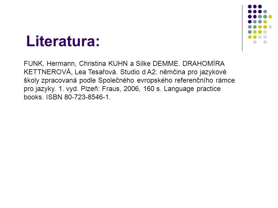 Literatura: FUNK, Hermann, Christina KUHN a Silke DEMME. DRAHOMÍRA KETTNEROVÁ, Lea Tesařová. Studio d A2: němčina pro jazykové školy zpracovaná podle