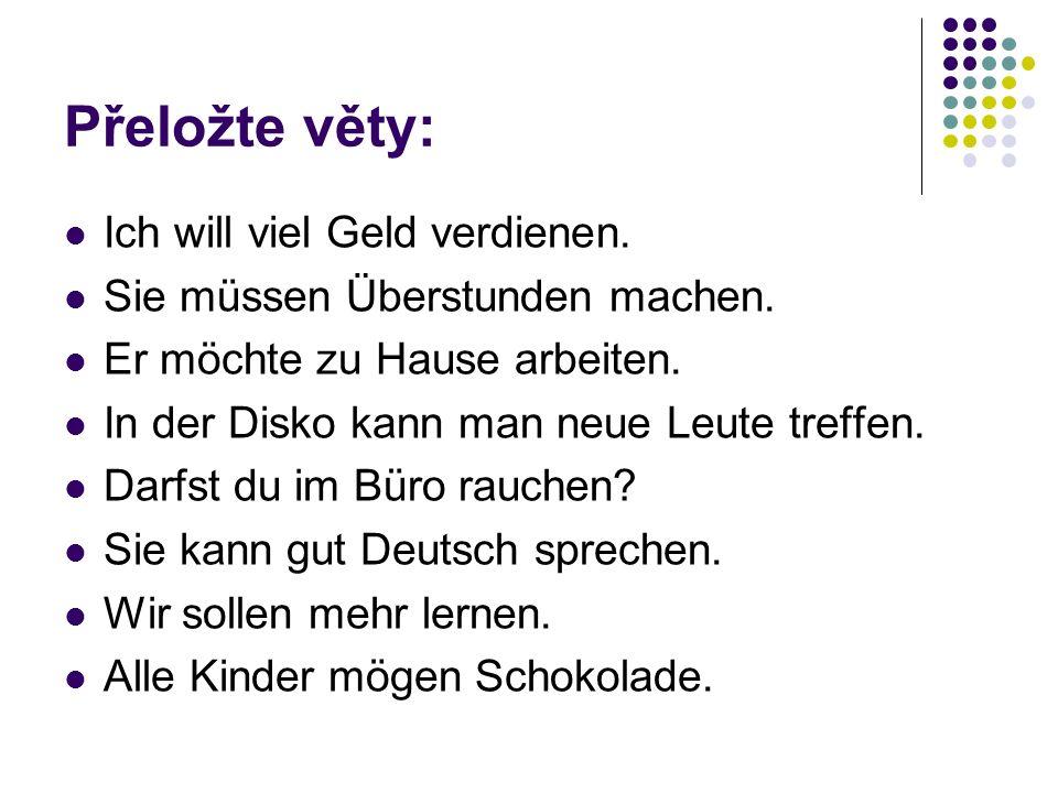 Přeložte věty: Máme se více učit.Umí /ona/ dobře mluvit německy.
