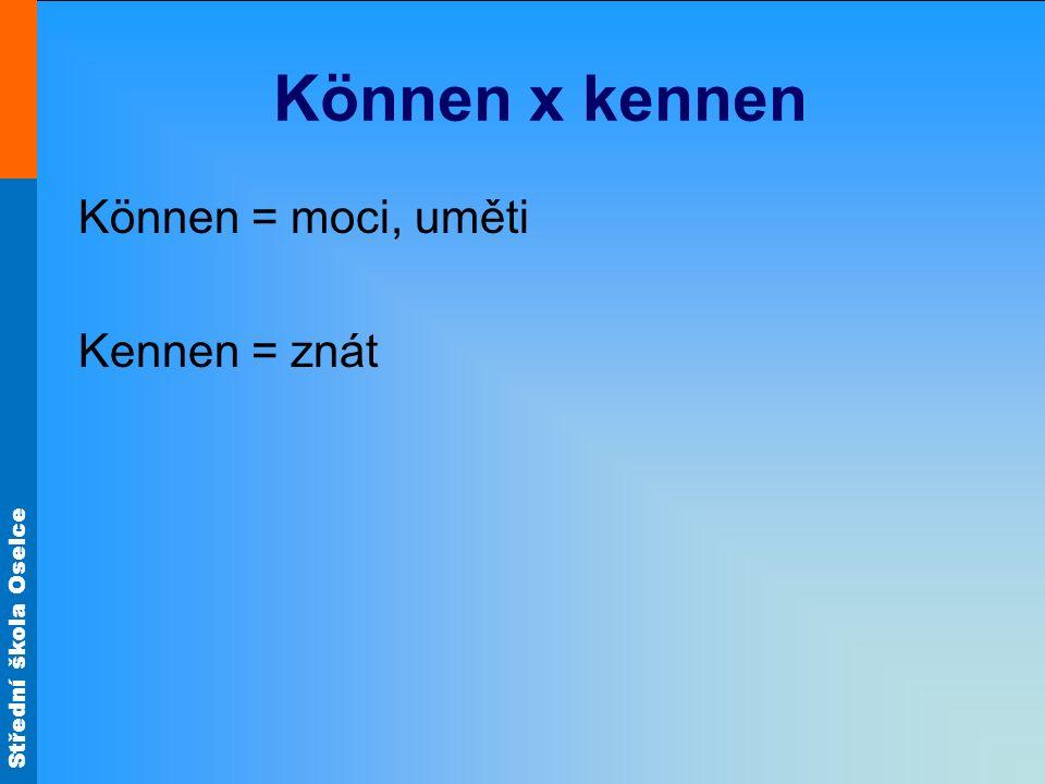Střední škola Oselce Können x kennen Können = moci, uměti Kennen = znát