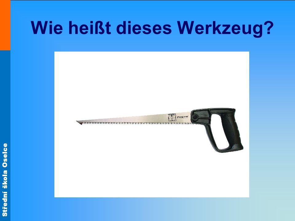 Střední škola Oselce Wie heißt dieses Werkzeug